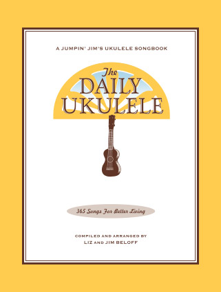 The Daily Ukulele: 365 Songs for Better Living